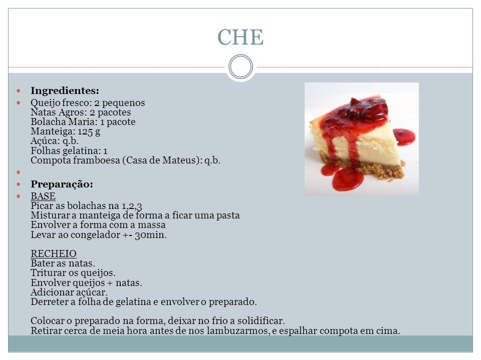 CHE Ingredientes: Queijo fresco: 2 pequenos Natas Agros: 2 pacotes Bolacha Maria: 1 pacote Manteiga: 125 g Açúca: q.b. Folhas gelatina: 1 Compota fram