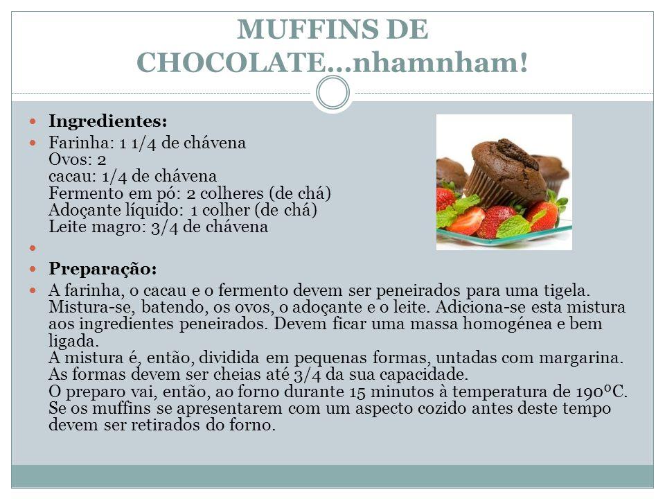 MUFFINS DE CHOCOLATE…nhamnham! Ingredientes: Farinha: 1 1/4 de chávena Ovos: 2 cacau: 1/4 de chávena Fermento em pó: 2 colheres (de chá) Adoçante líqu
