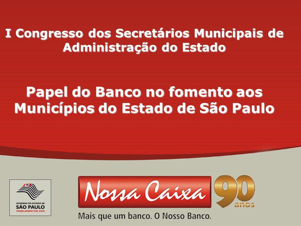 0 0 I Congresso dos Secretários Municipais de Administração do Estado Papel do Banco no fomento aos Municípios do Estado de São Paulo