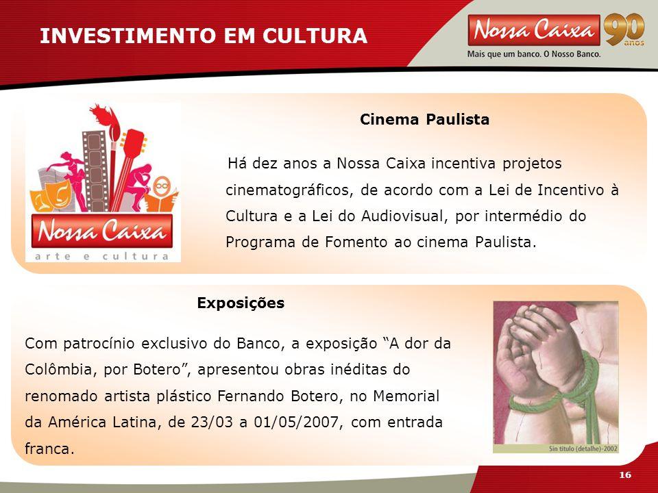 16 INVESTIMENTO EM CULTURA Cinema Paulista Há dez anos a Nossa Caixa incentiva projetos cinematográficos, de acordo com a Lei de Incentivo à Cultura e a Lei do Audiovisual, por intermédio do Programa de Fomento ao cinema Paulista.