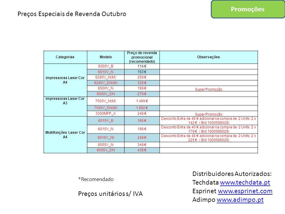 Promoções Distribuidores Autorizados: Techdata www.techdata.ptwww.techdata.pt Esprinet www.esprinet.comwww.esprinet.com Adimpo www.adimpo.ptwww.adimpo.pt Destaque CategoriasModeloPreço de revenda promocional (recomendado)Observações impressoras Tinta Solida Cor A4 8570_AN(M)439 € Oferta de Kit de Consumiveis * ou Reembolso de 200 € no modelo Page Pack * 8570_ADN(M)549 € Oferta de Kit de Consumiveis * ou Reembolso de 200 € no modelo Page Pack * Multifunções Tinta Solida Cor A4 8860MFPM_AD(M)1.910 € Desconto Extra: 325 € - 15% * Oferta ao Cliente Final: Kit de consumiveis de cores ao cliente final (Ciano + Magenta + Amarelo) ou 200 € (na versão Page Pack) CategoriasModelo Preço de revenda promocional (recomendado) impressoras Laser P/B A4 3250V_D99 € 3250V_DN119 € 3600V_B199 € 3600V_N215 € 3600V_EDN275 € Campanha tinta Sólida Super mono