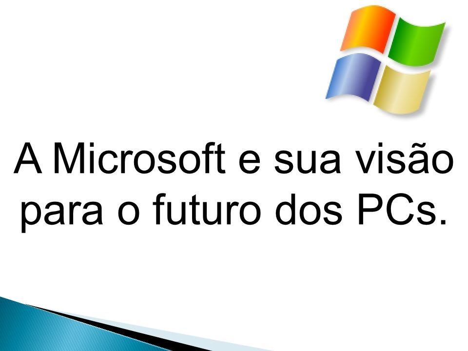 A Microsoft e sua visão para o futuro dos PCs.