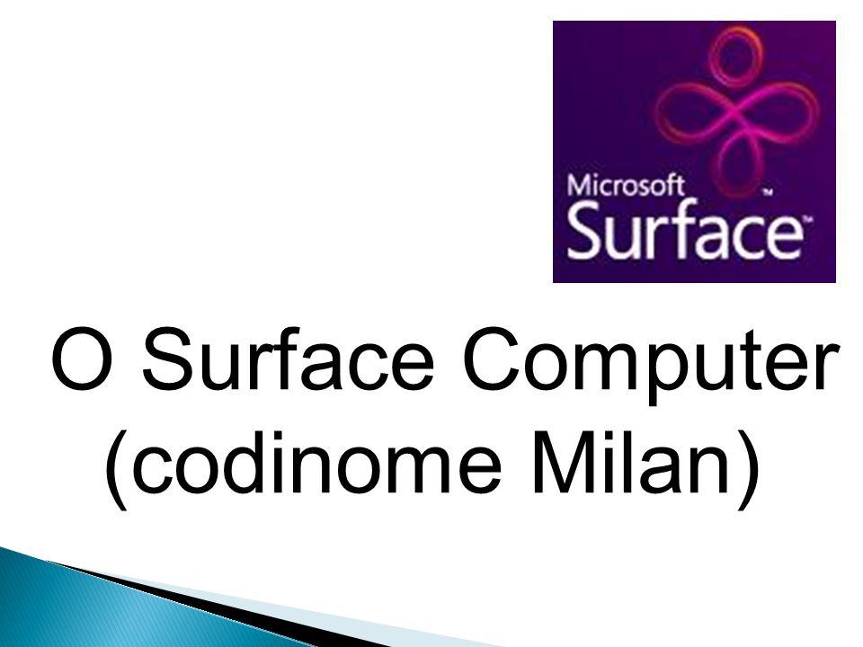 O Surface Computer (codinome Milan)