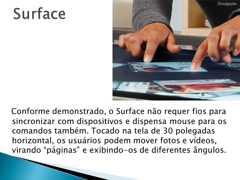  Dispositivos com Bluetooth - como celulares, câmeras e o Zune - conversam facilmente com o Surface - basta colocá-los sobre sua tela.