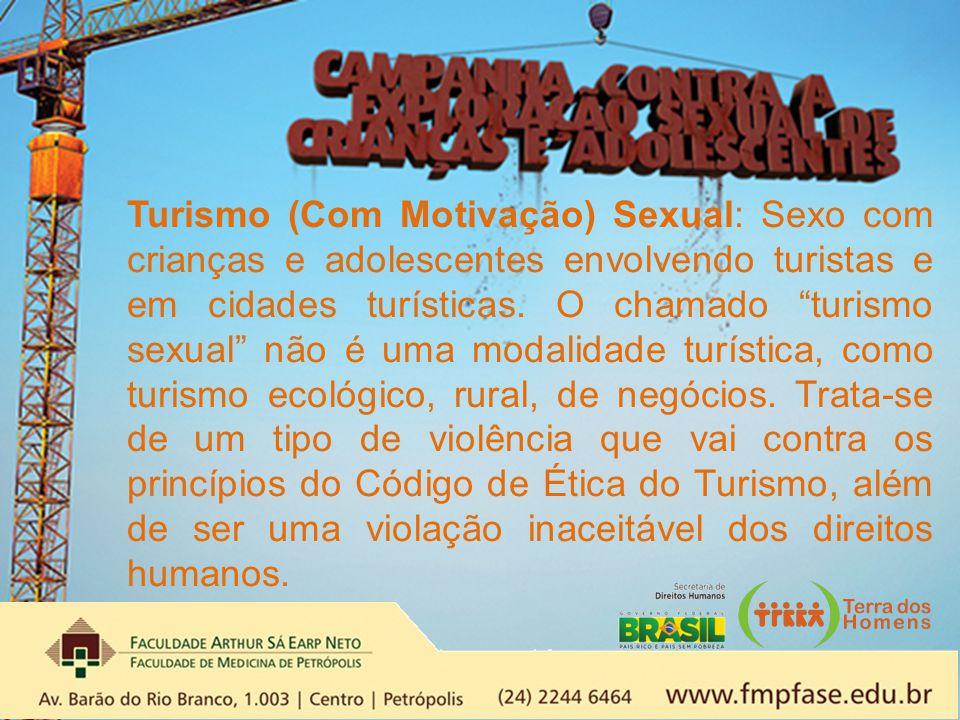 """Turismo (Com Motivação) Sexual: Sexo com crianças e adolescentes envolvendo turistas e em cidades turísticas. O chamado """"turismo sexual"""" não é uma mod"""