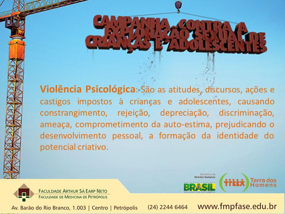 Violência Psicológica : São as atitudes, discursos, ações e castigos impostos à crianças e adolescentes, causando constrangimento, rejeição, depreciaç