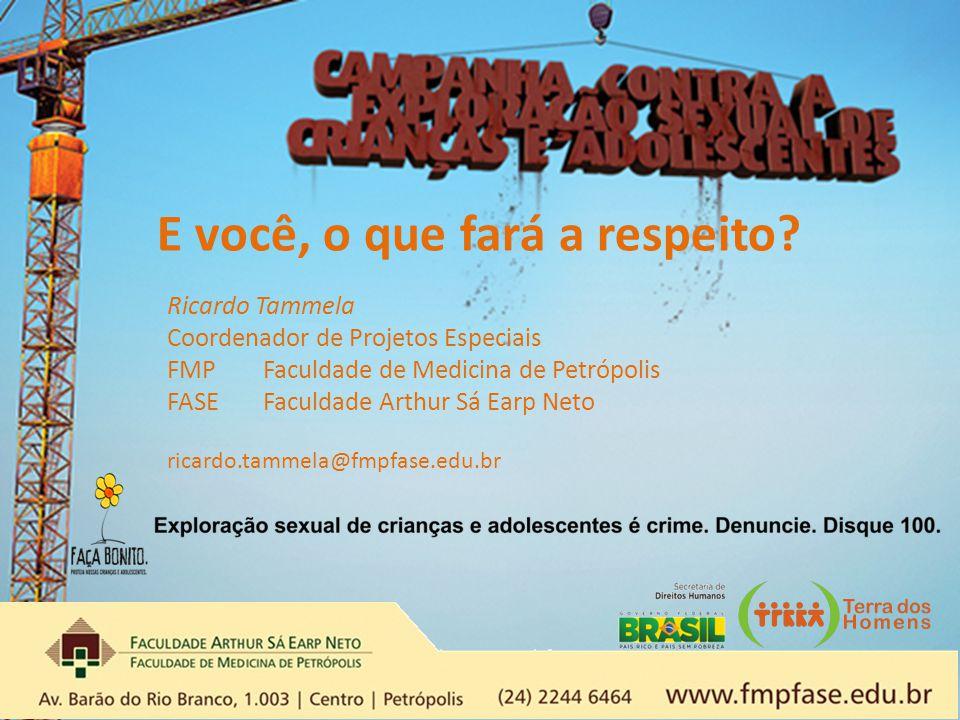 E você, o que fará a respeito? Ricardo Tammela Coordenador de Projetos Especiais FMPFaculdade de Medicina de Petrópolis FASEFaculdade Arthur Sá Earp N