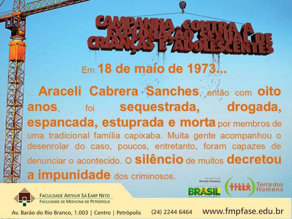 Em 18 de maio de 1973...... Araceli Cabrera Sanches, então com oito anos, foi sequestrada, drogada, espancada, estuprada e morta por membros de uma tr