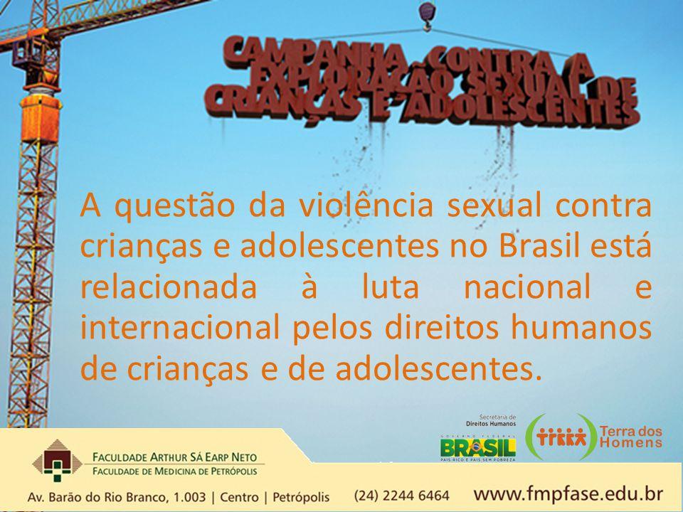 A questão da violência sexual contra crianças e adolescentes no Brasil está relacionada à luta nacional e internacional pelos direitos humanos de cria