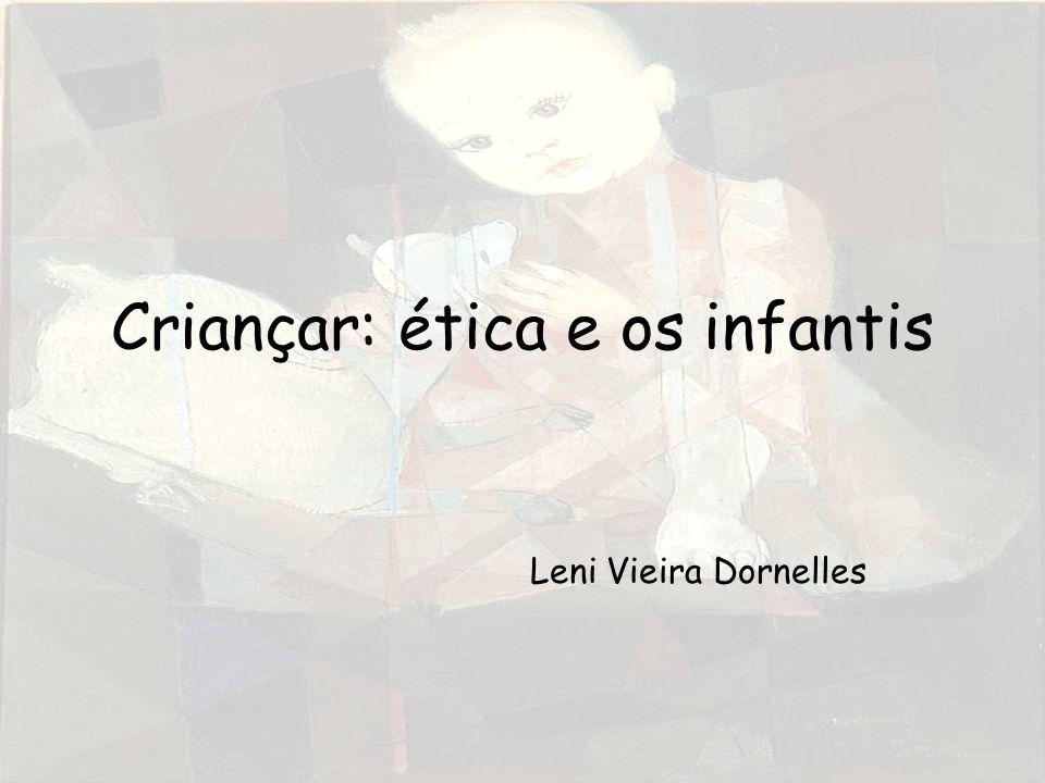 Criançar: ética e os infantis Leni Vieira Dornelles