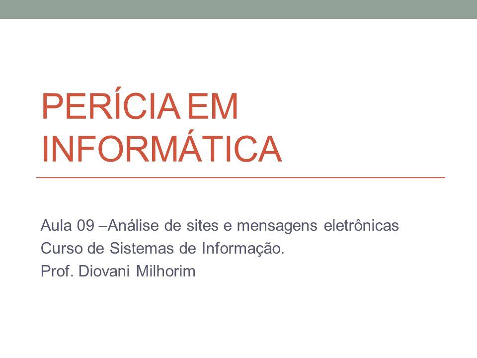 PERÍCIA EM INFORMÁTICA Aula 09 –Análise de sites e mensagens eletrônicas Curso de Sistemas de Informação.