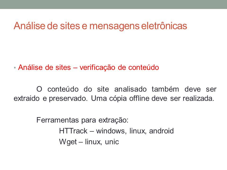Análise de sites e mensagens eletrônicas Análise de sites – verificação de conteúdo O conteúdo do site analisado também deve ser extraido e preservado.