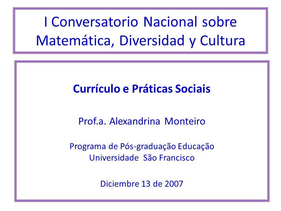 I Conversatorio Nacional sobre Matemática, Diversidad y Cultura Currículo e Práticas Sociais Prof.a.