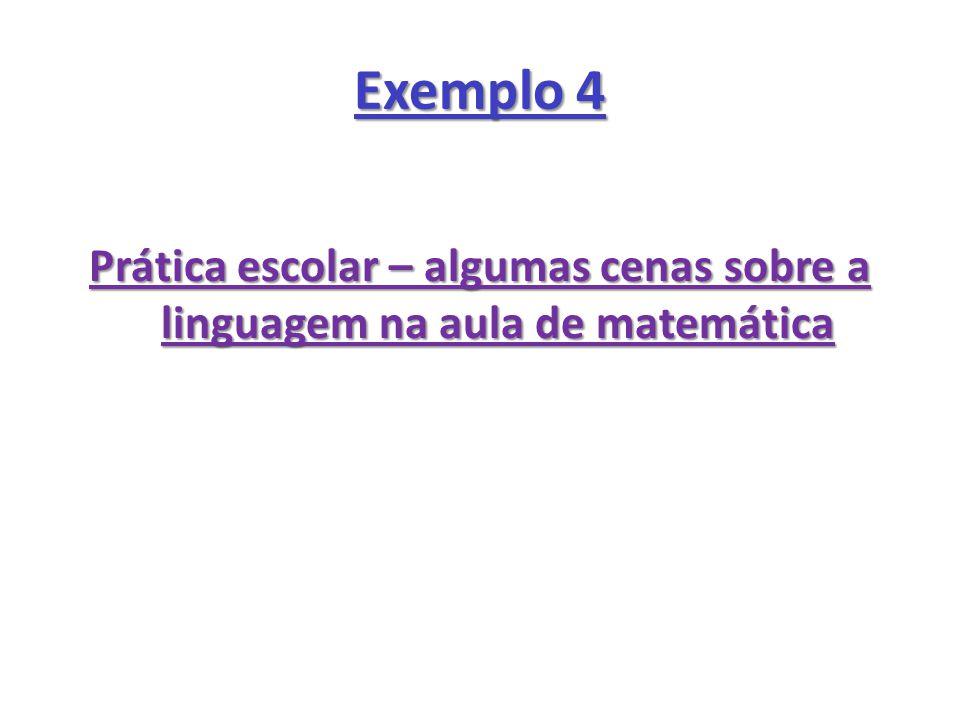 Exemplo 4 Prática escolar – algumas cenas sobre a linguagem na aula de matemática