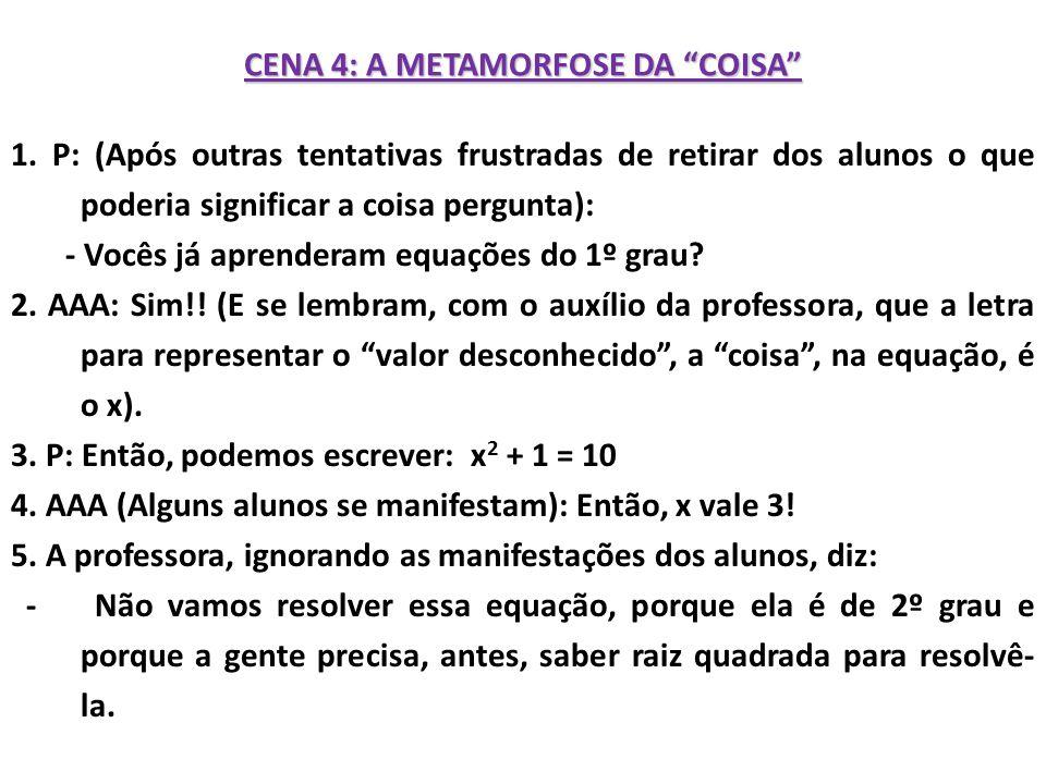 CENA 4: A METAMORFOSE DA COISA 1.