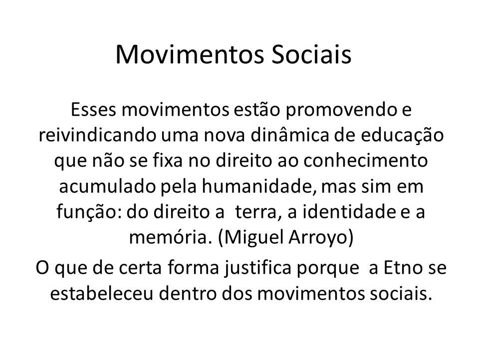 Movimentos Sociais Esses movimentos estão promovendo e reivindicando uma nova dinâmica de educação que não se fixa no direito ao conhecimento acumulado pela humanidade, mas sim em função: do direito a terra, a identidade e a memória.
