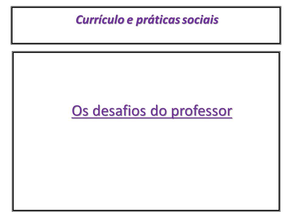 Currículo e práticas sociais Currículo e práticas sociais Os desafios do professor