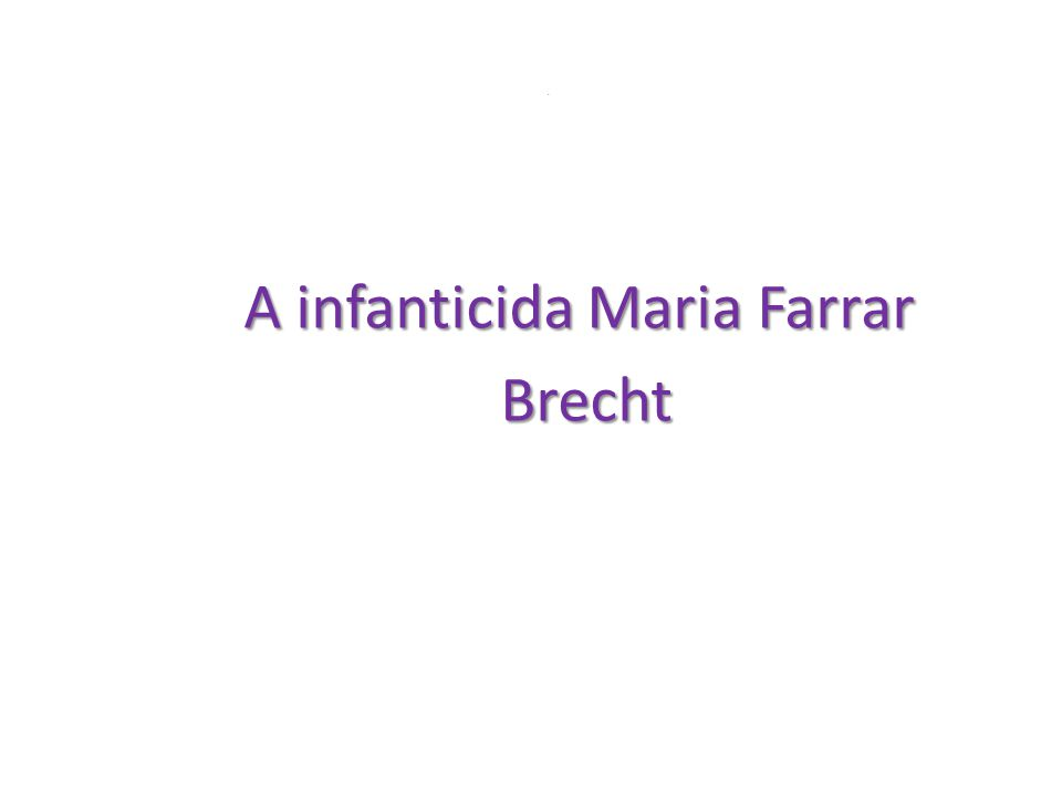 . A infanticida Maria Farrar Brecht