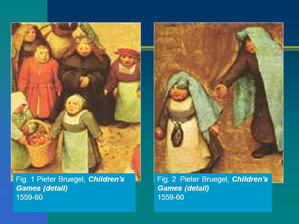 Fig. 1 Pieter Bruegel, Children's Games (detail) 1559-60 Fig. 2 Pieter Bruegel, Children's Games (detail) 1559-60