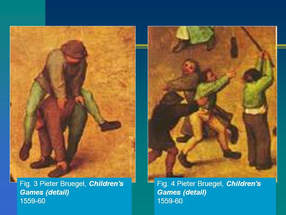 Fig. 3 Pieter Bruegel, Children's Games (detail) 1559-60 Fig. 4 Pieter Bruegel, Children's Games (detail) 1559-60