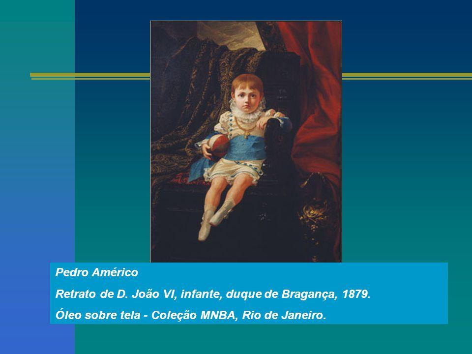 Pedro Américo Retrato de D. João VI, infante, duque de Bragança, 1879. Óleo sobre tela - Coleção MNBA, Rio de Janeiro.