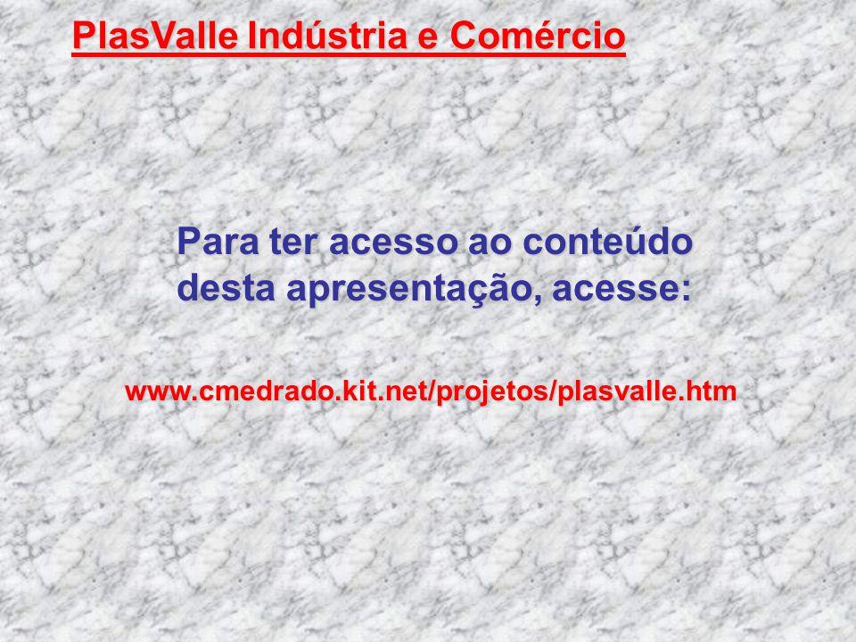 Para ter acesso ao conteúdo desta apresentação, acesse: www.cmedrado.kit.net/projetos/plasvalle.htm