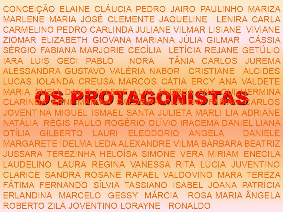 OS PROTAGONISTAS CONCEIÇÃO ELAINE CLÁUCIA PEDRO JAIRO PAULINHO MARIZA MARLENE MARIA JOSÉ CLEMENTE JAQUELINE LENIRA CARLA CARMELINO PEDRO CARLINDA JULI