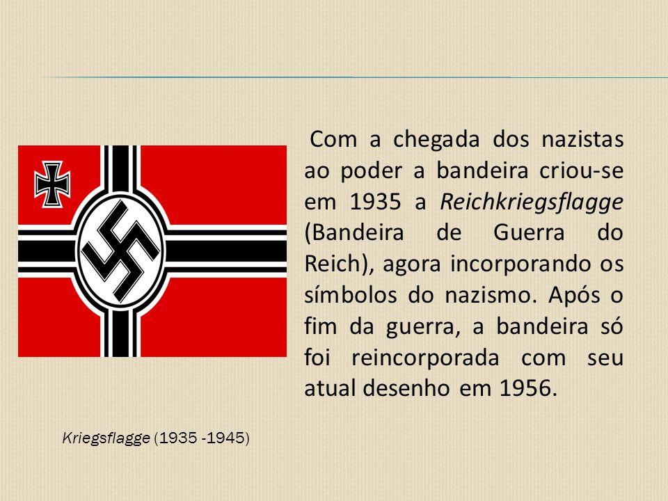 Kriegsflagge (1935 -1945) Com a chegada dos nazistas ao poder a bandeira criou-se em 1935 a Reichkriegsflagge (Bandeira de Guerra do Reich), agora inc