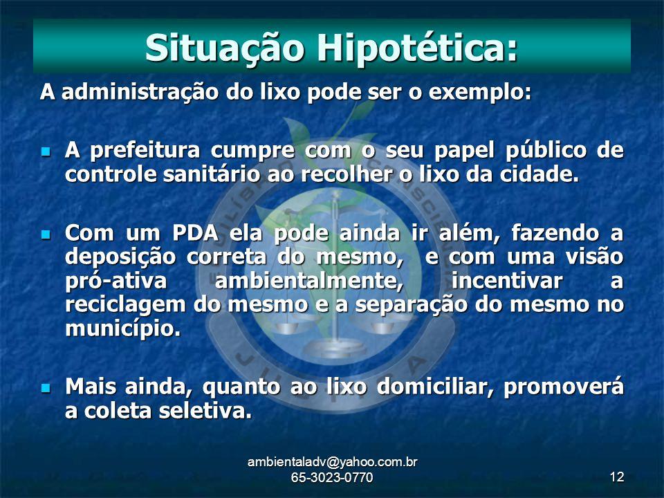 ambientaladv@yahoo.com.br 65-3023-077012 A administração do lixo pode ser o exemplo: A prefeitura cumpre com o seu papel público de controle sanitário
