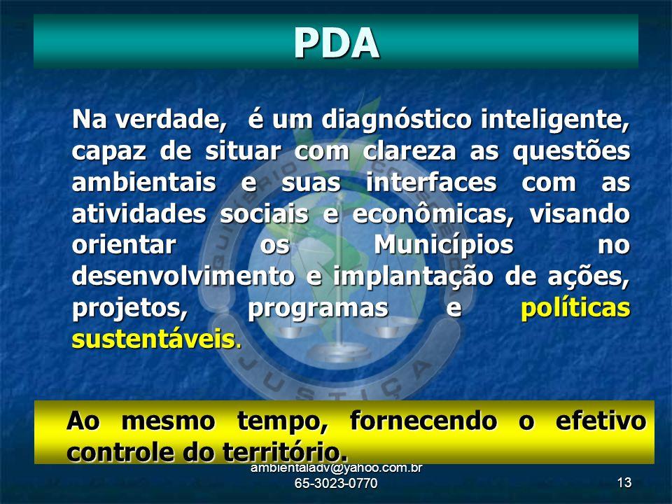 ambientaladv@yahoo.com.br 65-3023-077013 PDA Na verdade, é um diagnóstico inteligente, capaz de situar com clareza as questões ambientais e suas inter