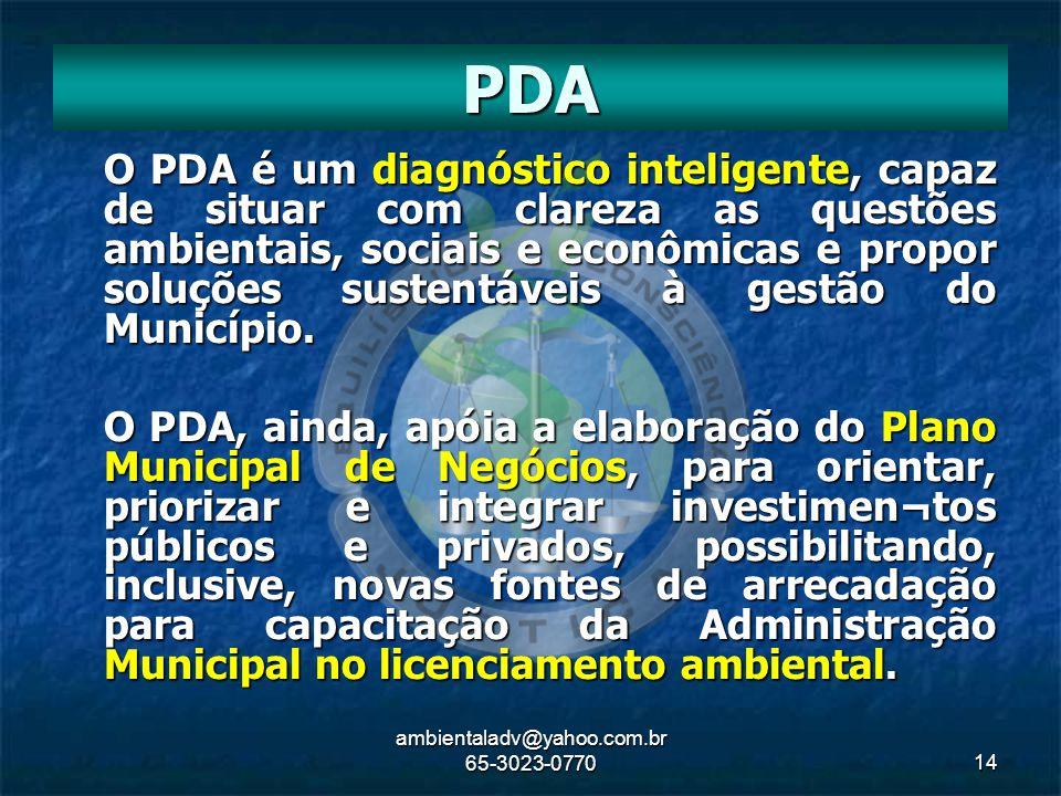 ambientaladv@yahoo.com.br 65-3023-077014 O PDA é um diagnóstico inteligente, capaz de situar com clareza as questões ambientais, sociais e econômicas