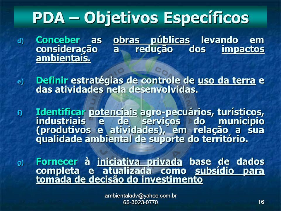 ambientaladv@yahoo.com.br 65-3023-077016 d) Conceber as obras públicas levando em consideração a redução dos impactos ambientais. e) Definir estratégi