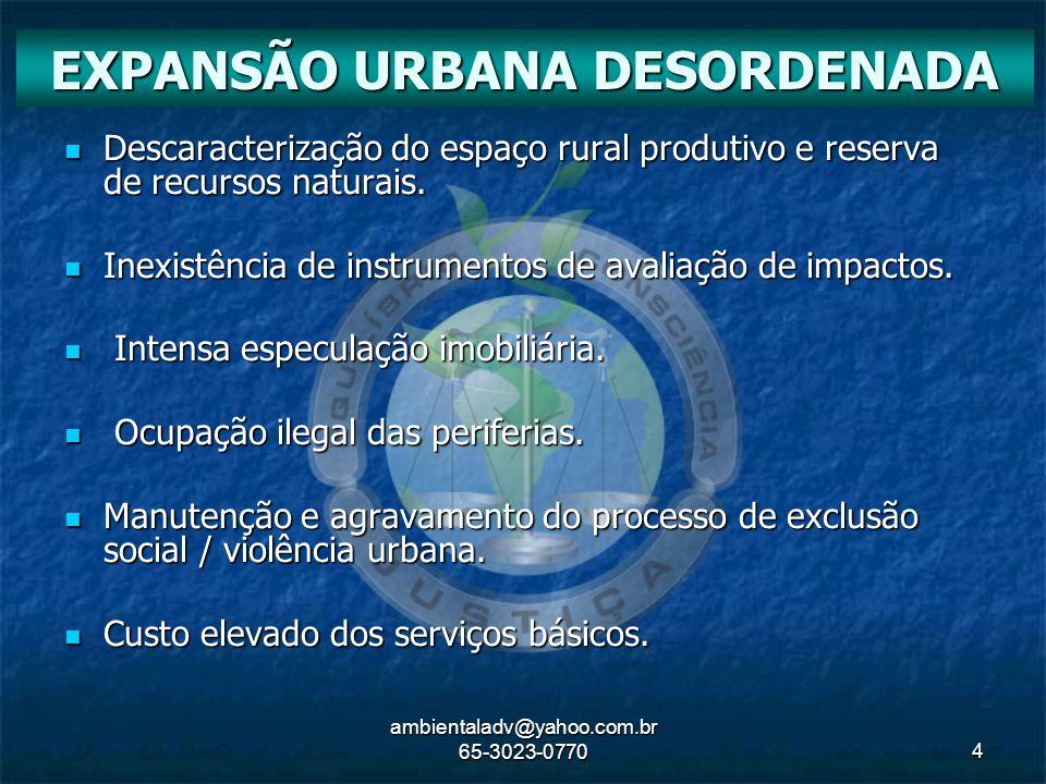 ambientaladv@yahoo.com.br 65-3023-07705 Lei 10257/2001 Regulamenta o Capítulo da Política Urbana conforme disposto nos artigos 182 e 183 da CF de 1988.