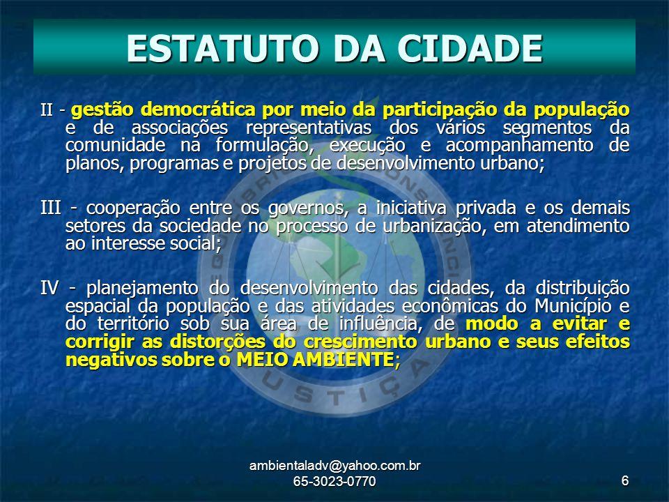 ambientaladv@yahoo.com.br 65-3023-07706 II - gestão democrática por meio da participação da população e de associações representativas dos vários segm