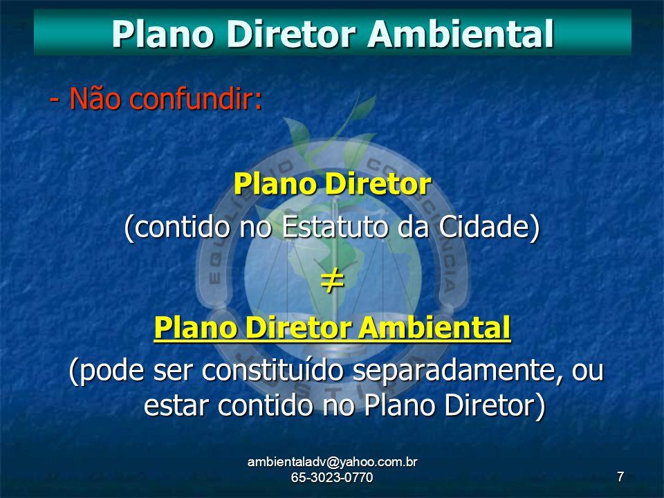 ambientaladv@yahoo.com.br 65-3023-07707 - Não confundir: - Não confundir: Plano Diretor (contido no Estatuto da Cidade) ≠ Plano Diretor Ambiental (pod