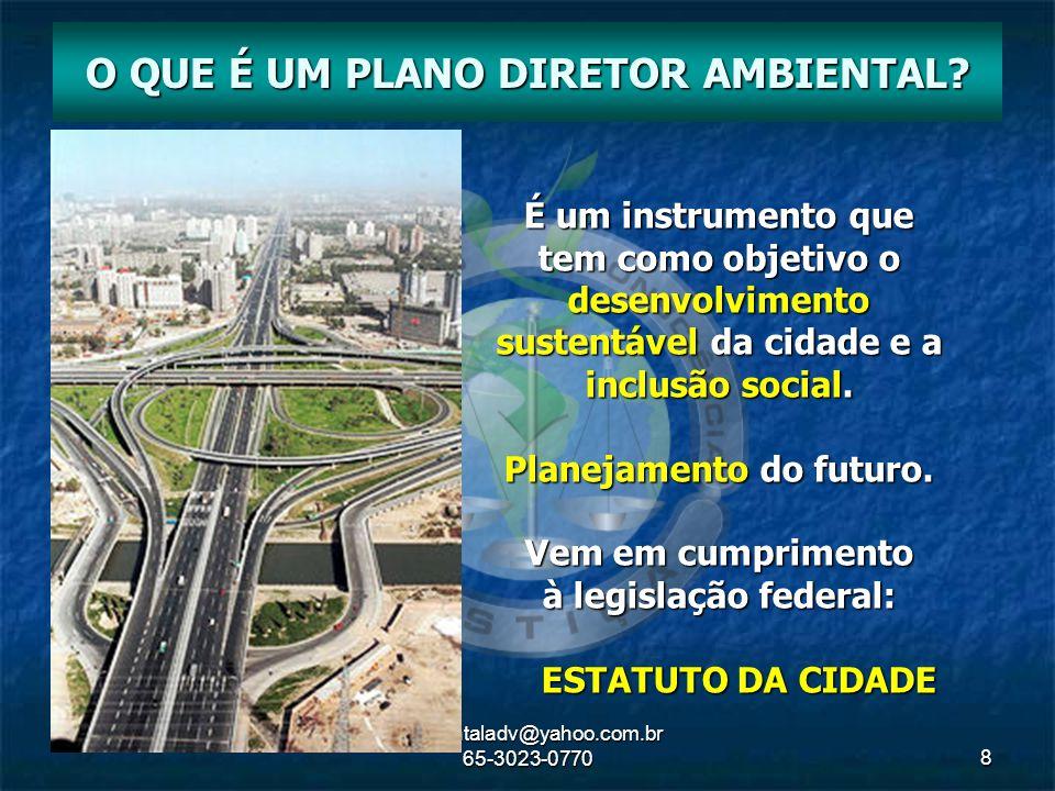 ambientaladv@yahoo.com.br 65-3023-07708 É um instrumento que tem como objetivo o desenvolvimento sustentável da cidade e a inclusão social. Planejamen
