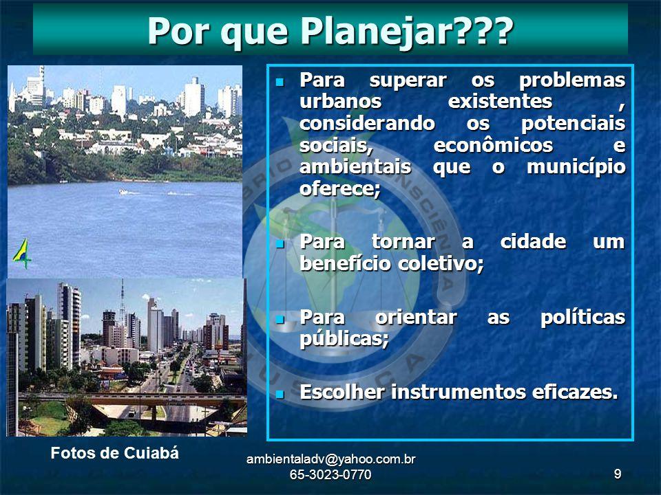 ambientaladv@yahoo.com.br 65-3023-07709 Para superar os problemas urbanos existentes, considerando os potenciais sociais, econômicos e ambientais que