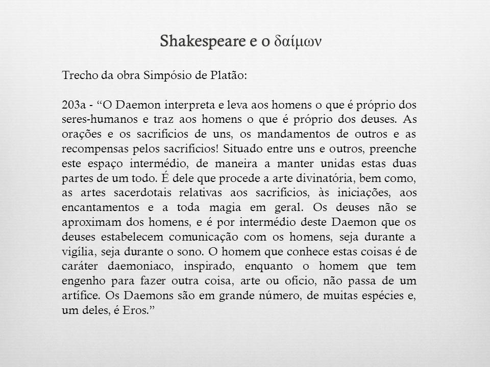 Shakespeare e o Shakespeare e o δαίμων Trecho da obra Simpósio de Platão: 203a - O Daemon interpreta e leva aos homens o que é próprio dos seres-humanos e traz aos homens o que é próprio dos deuses.