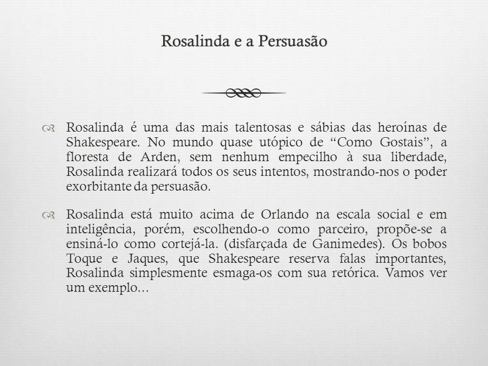 Rosalinda e a PersuasãoRosalinda e a Persuasão  Rosalinda é uma das mais talentosas e sábias das heroínas de Shakespeare.