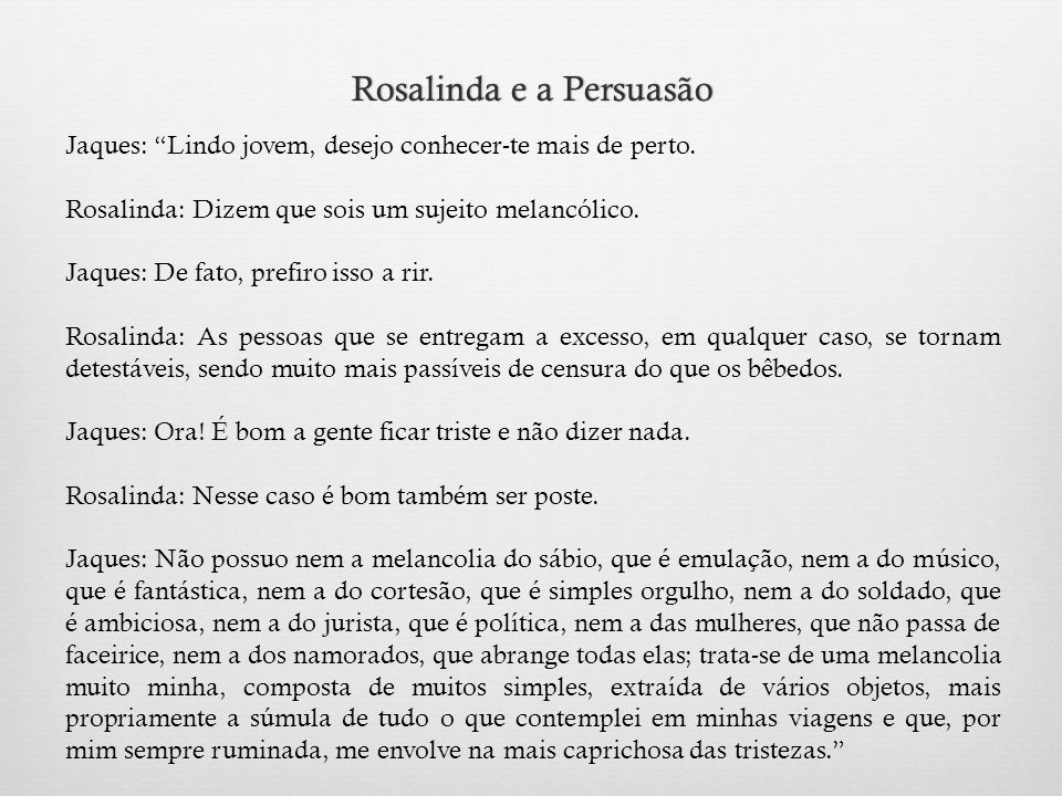 Rosalinda e a PersuasãoRosalinda e a Persuasão Jaques: Lindo jovem, desejo conhecer-te mais de perto.