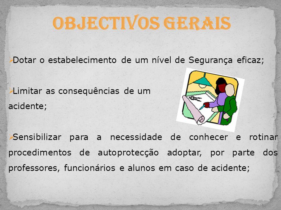  Dotar o estabelecimento de um nível de Segurança eficaz;  Limitar as consequências de um acidente;  Sensibilizar para a necessidade de conhecer e