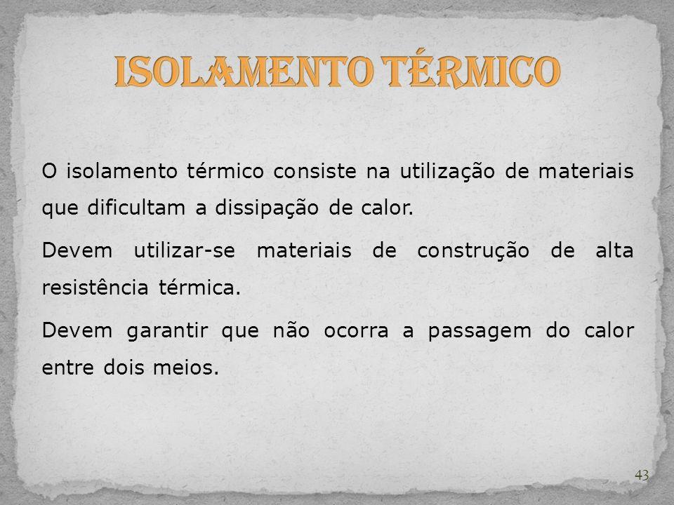 O isolamento térmico consiste na utilização de materiais que dificultam a dissipação de calor. Devem utilizar-se materiais de construção de alta resis