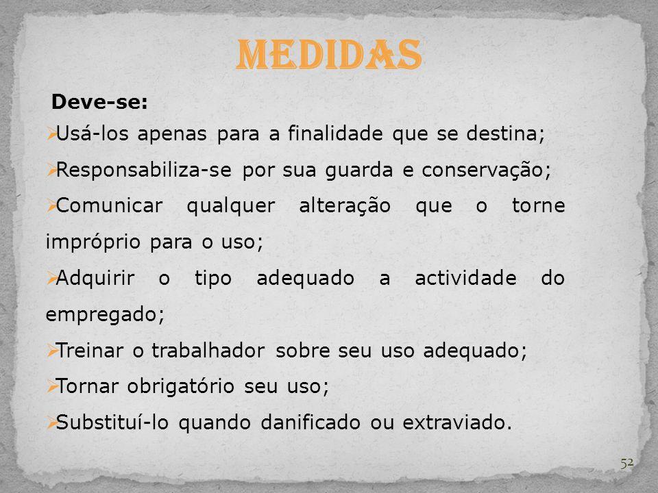 52 Medidas Deve-se:  Usá-los apenas para a finalidade que se destina;  Responsabiliza-se por sua guarda e conservação;  Comunicar qualquer alteraçã