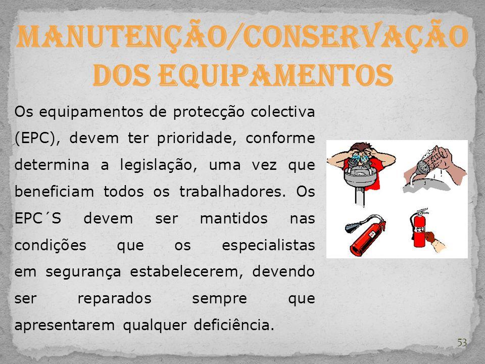 53 Manutenção/Conservação dos equipamentos Os equipamentos de protecção colectiva (EPC), devem ter prioridade, conforme determina a legislação, uma ve
