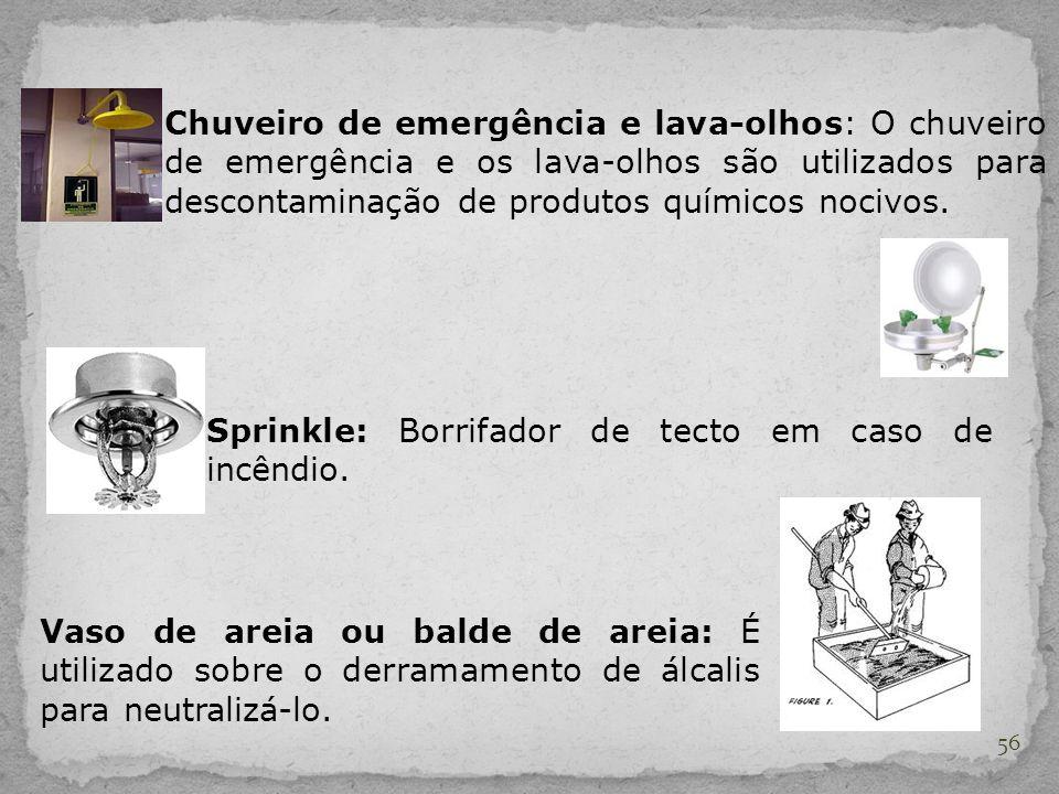 56 Chuveiro de emergência e lava-olhos: O chuveiro de emergência e os lava-olhos são utilizados para descontaminação de produtos químicos nocivos. Spr