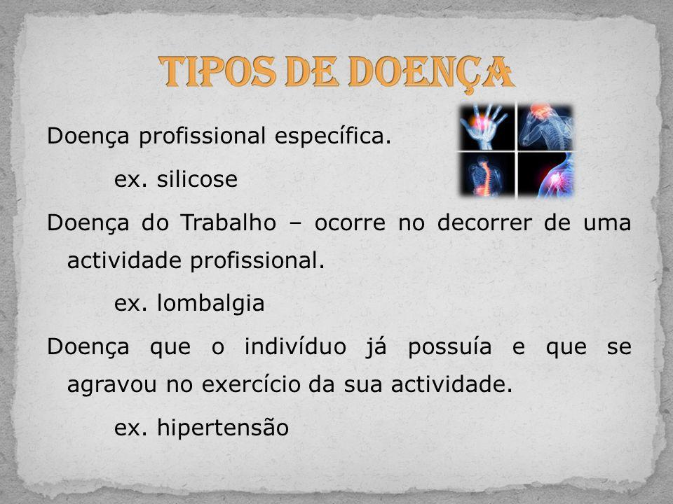 Doença profissional específica. ex. silicose Doença do Trabalho – ocorre no decorrer de uma actividade profissional. ex. lombalgia Doença que o indiví