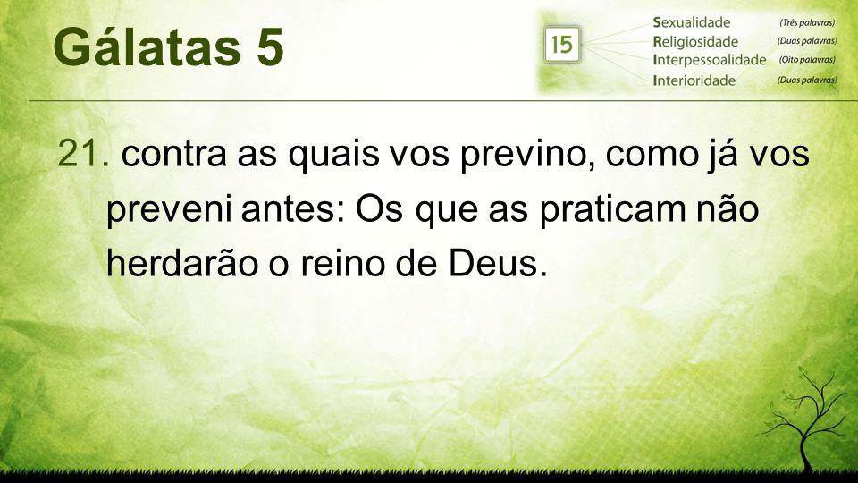 Gálatas 5 21. contra as quais vos previno, como já vos preveni antes: Os que as praticam não herdarão o reino de Deus.