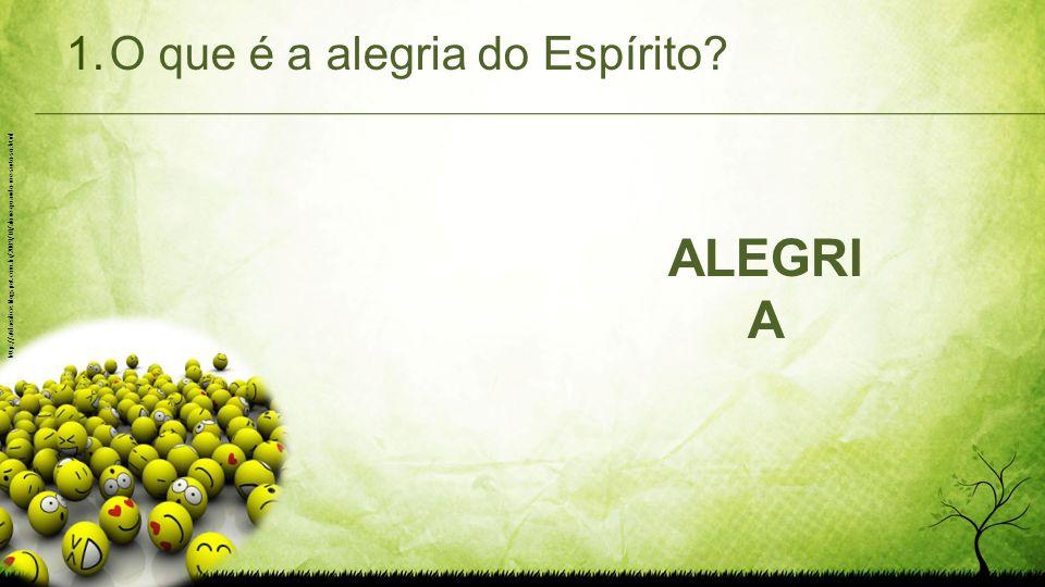 1.O que é a alegria do Espírito? AMORALEGRI A http://atilaealice.blogspot.com.br/2009/10/alone-quando-me-sinto-so.html