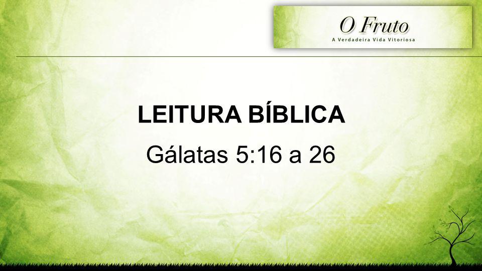 LEITURA BÍBLICA Gálatas 5:16 a 26