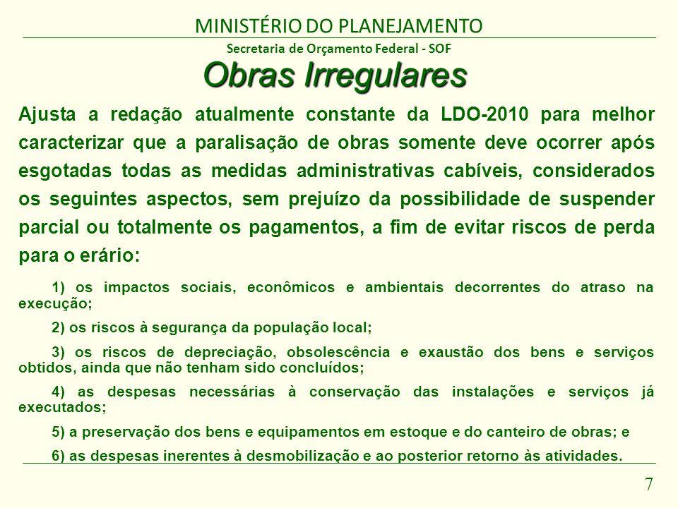 MINISTÉRIO DO PLANEJAMENTO 7 Secretaria de Orçamento Federal - SOF Obras Irregulares Ajusta a redação atualmente constante da LDO-2010 para melhor car